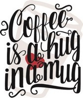 Coffee Quote - Coffee is a hug in a mug