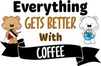 Coffee Sayings - Everything gets better with coffee